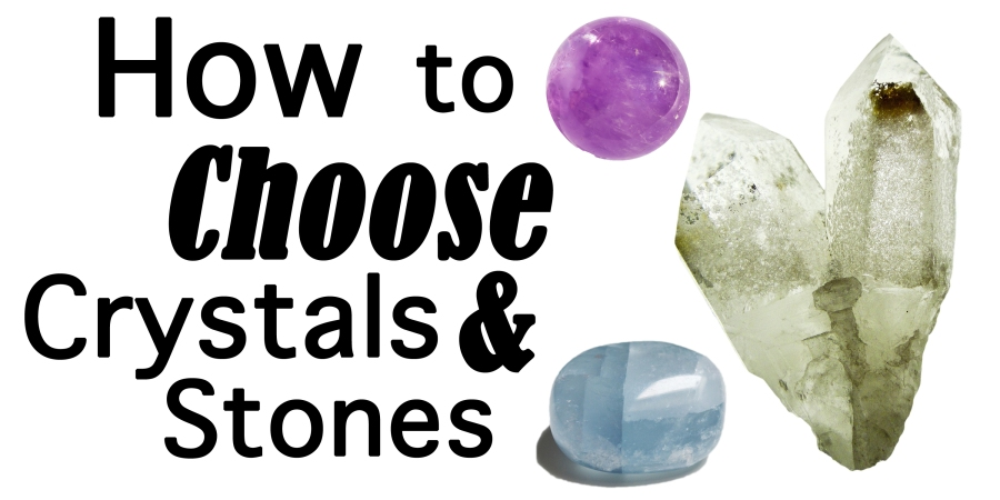 How to Choose Crystals & Stones