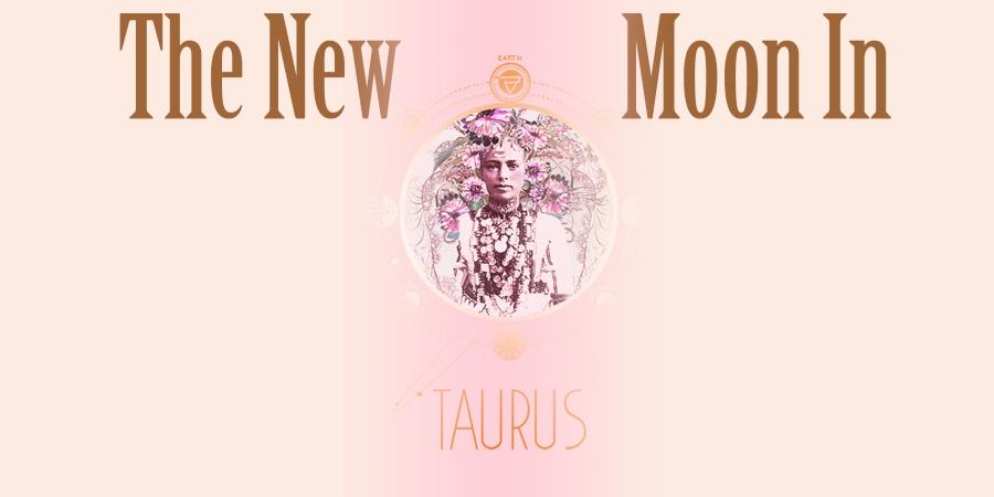 New Moon inTaurus